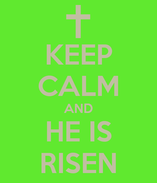 KEEP CALM AND HE IS RISEN