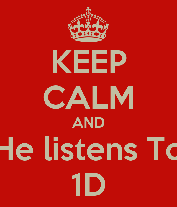 KEEP CALM AND He listens To 1D