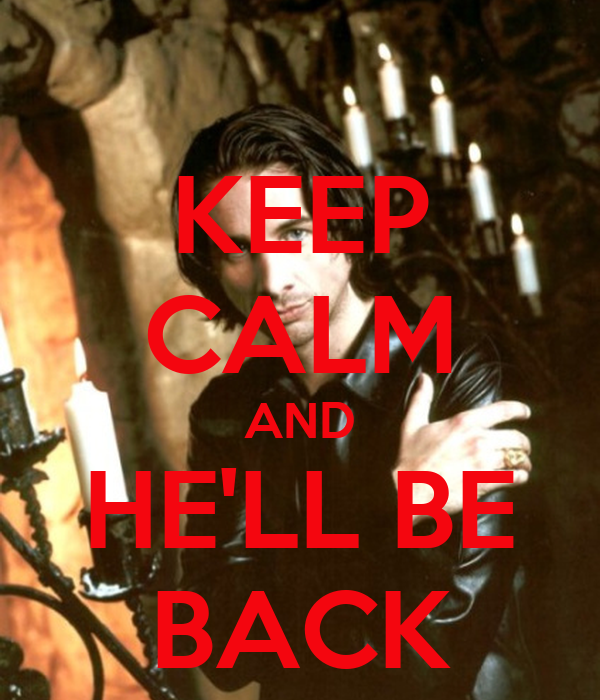 KEEP CALM AND HE'LL BE BACK