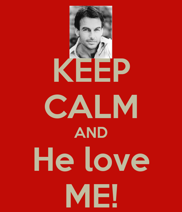 KEEP CALM AND He love ME!
