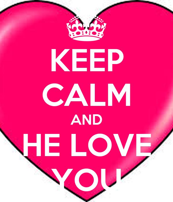 KEEP CALM AND HE LOVE YOU