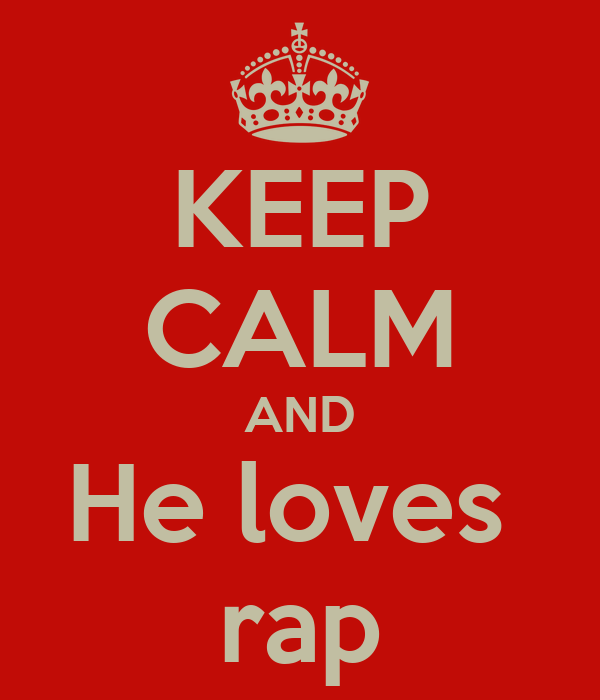 KEEP CALM AND He loves  rap