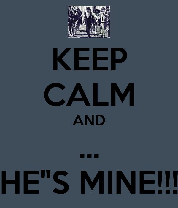 "KEEP CALM AND ... HE""S MINE!!!"