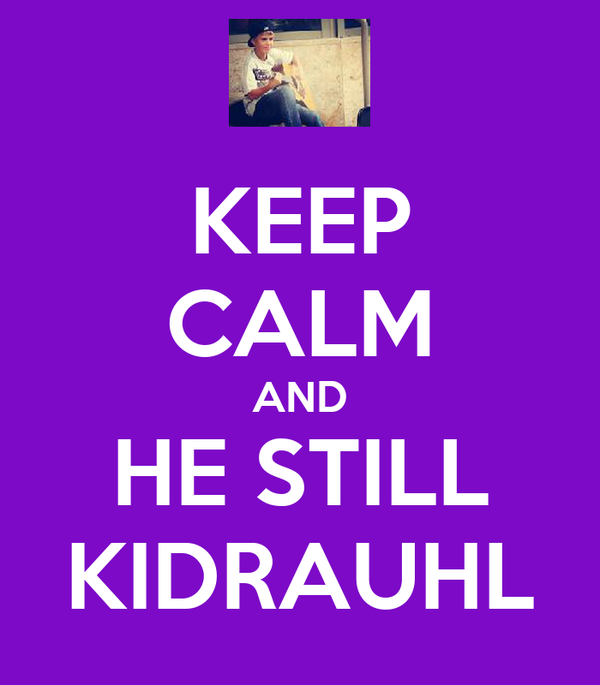 KEEP CALM AND HE STILL KIDRAUHL