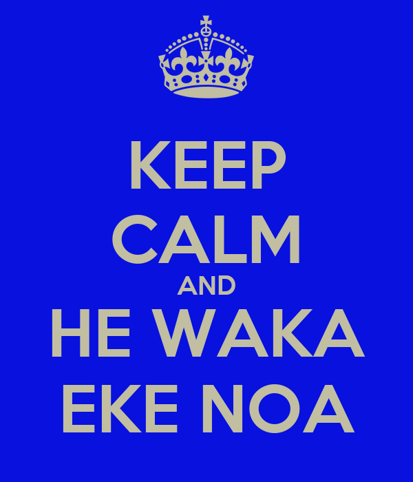 KEEP CALM AND HE WAKA EKE NOA