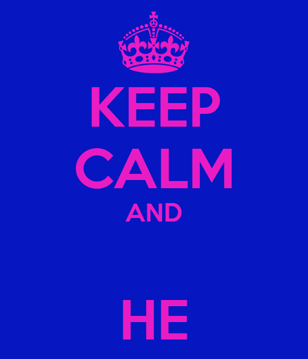 KEEP CALM AND  HE