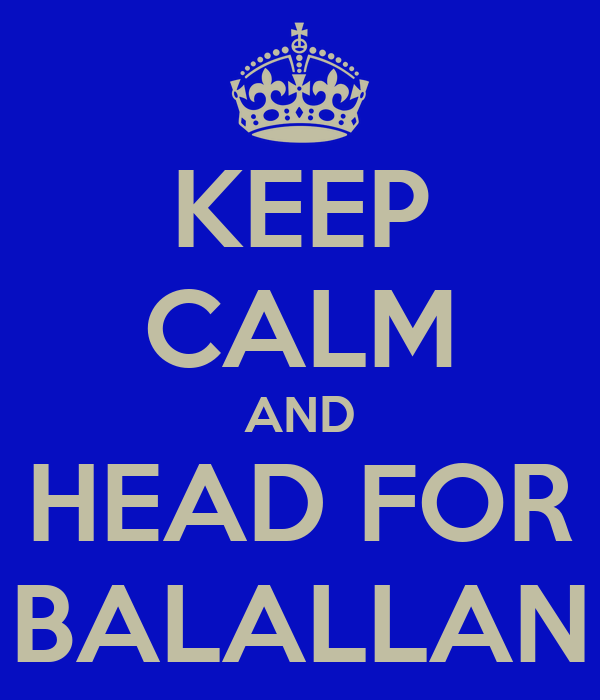 KEEP CALM AND HEAD FOR BALALLAN