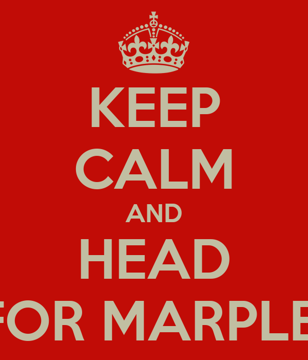 KEEP CALM AND HEAD FOR MARPLE!