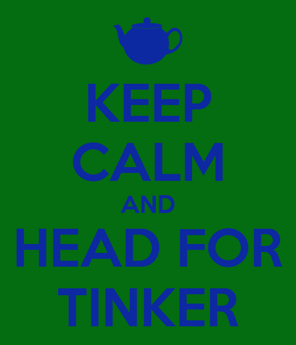 KEEP CALM AND HEAD FOR TINKER