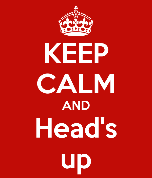 KEEP CALM AND Head's up