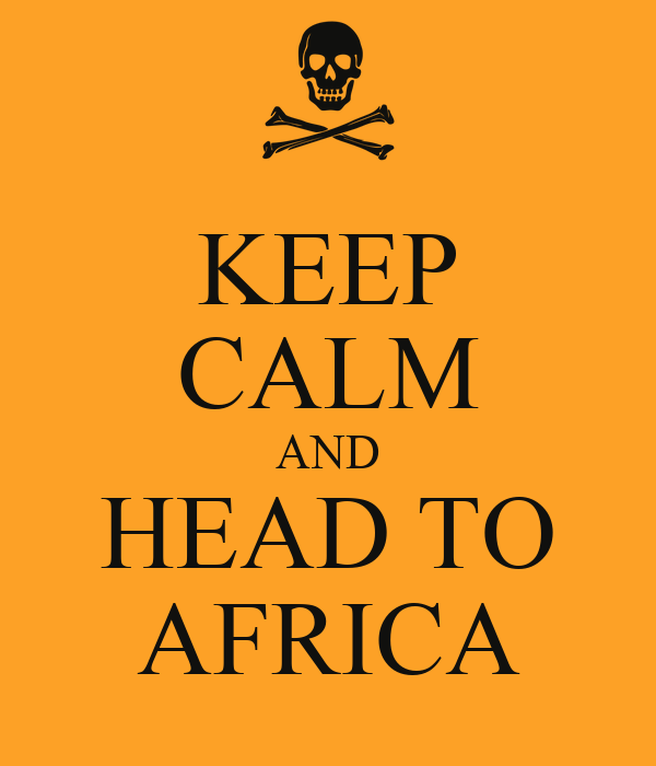 KEEP CALM AND HEAD TO AFRICA