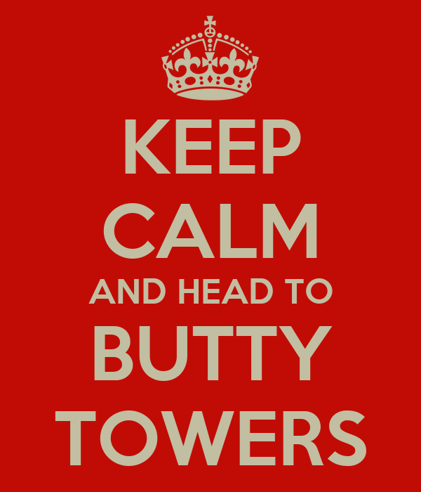KEEP CALM AND HEAD TO BUTTY TOWERS