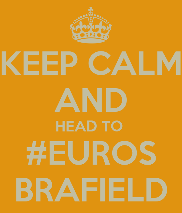 KEEP CALM AND HEAD TO  #EUROS BRAFIELD