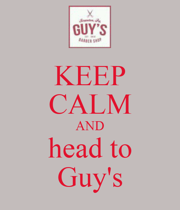 KEEP CALM AND head to Guy's