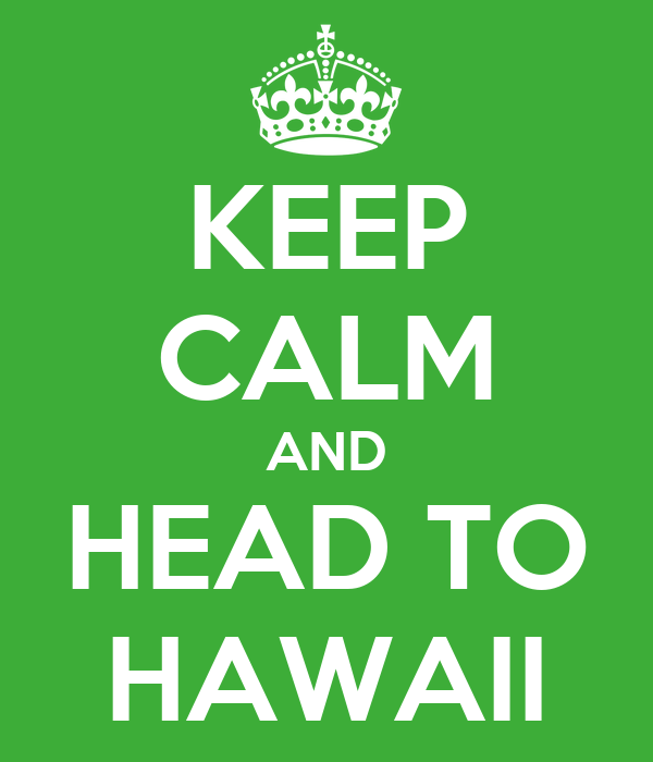 KEEP CALM AND HEAD TO HAWAII