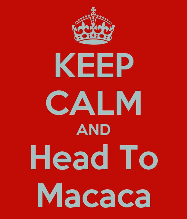 KEEP CALM AND Head To Macaca