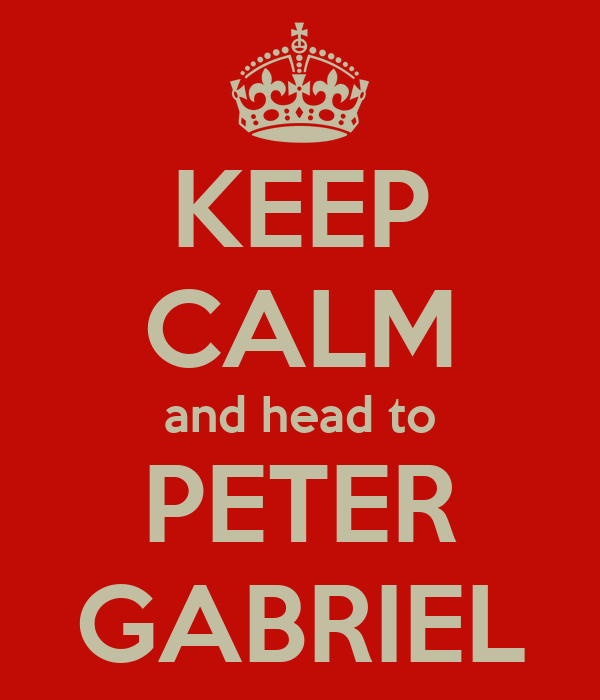 KEEP CALM and head to PETER GABRIEL