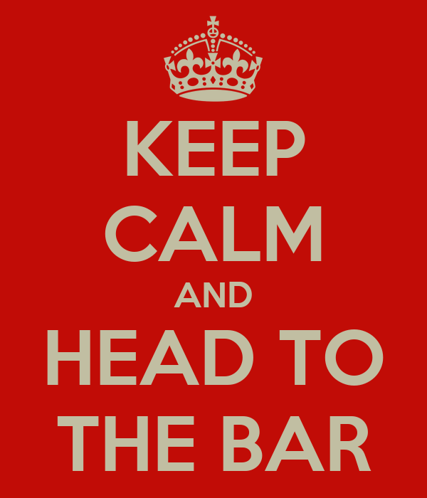 KEEP CALM AND HEAD TO THE BAR