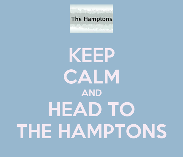 KEEP CALM AND HEAD TO THE HAMPTONS