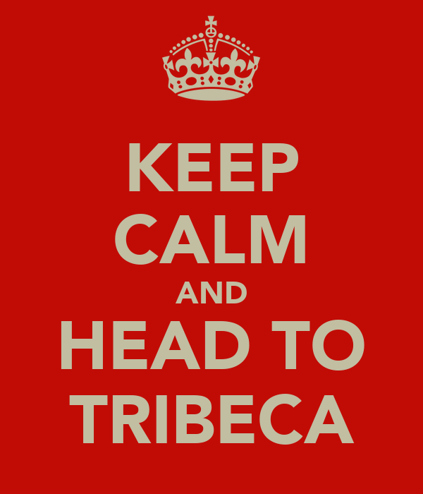 KEEP CALM AND HEAD TO TRIBECA