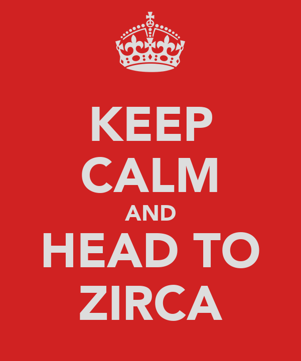 KEEP CALM AND HEAD TO ZIRCA