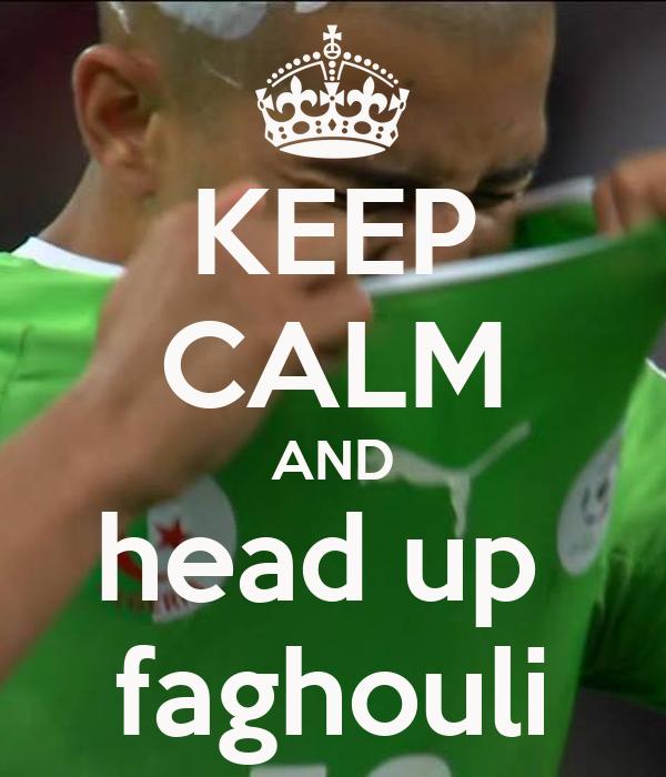 KEEP CALM AND head up  faghouli