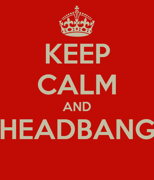 KEEP CALM AND HEADBANG