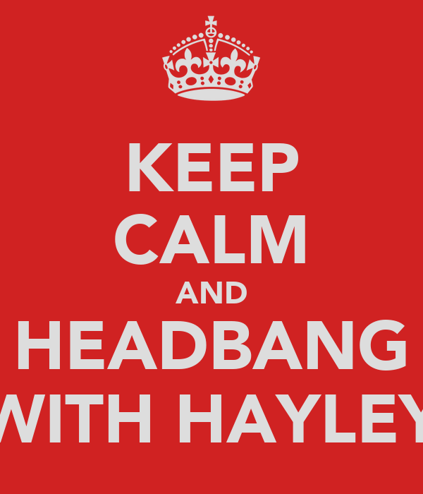 KEEP CALM AND HEADBANG WITH HAYLEY