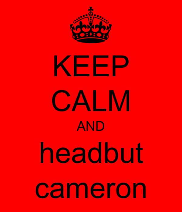 KEEP CALM AND headbut cameron