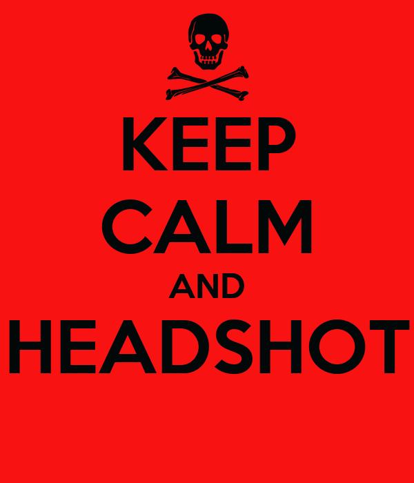 KEEP CALM AND HEADSHOT