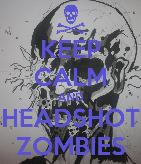 KEEP CALM AND HEADSHOT ZOMBIES