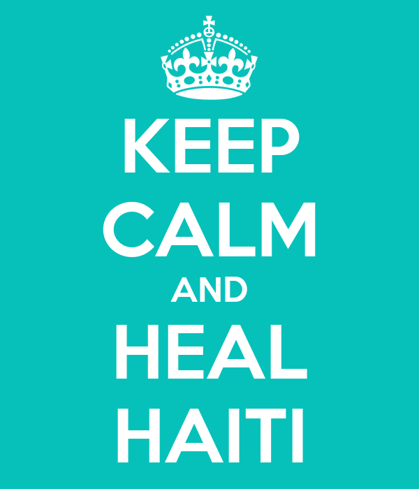 KEEP CALM AND HEAL HAITI
