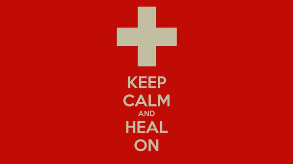 KEEP CALM AND HEAL ON