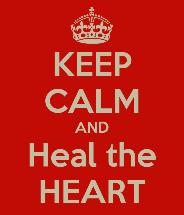 KEEP CALM AND Heal the HEART