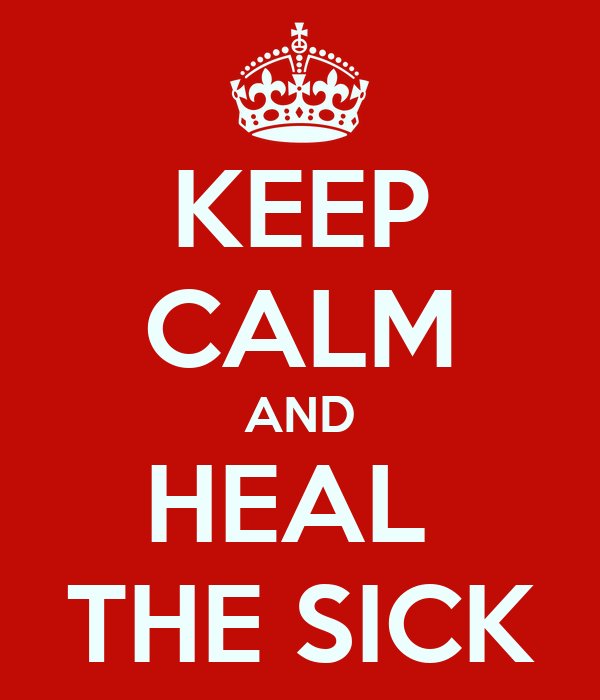 KEEP CALM AND HEAL  THE SICK