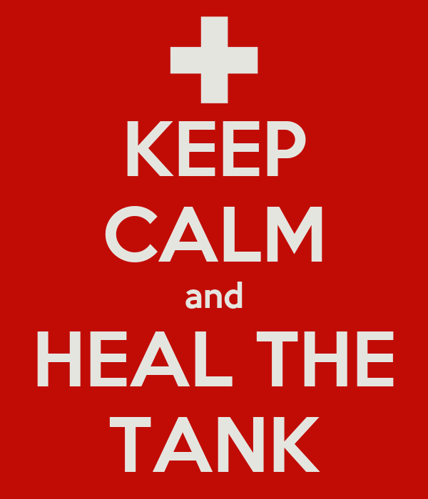 KEEP CALM and HEAL THE TANK