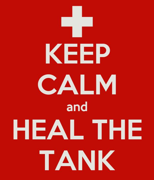 KEEP CALM and HEAL THE TANK