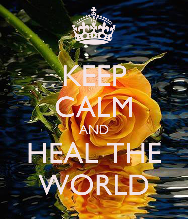 KEEP CALM AND HEAL THE WORLD