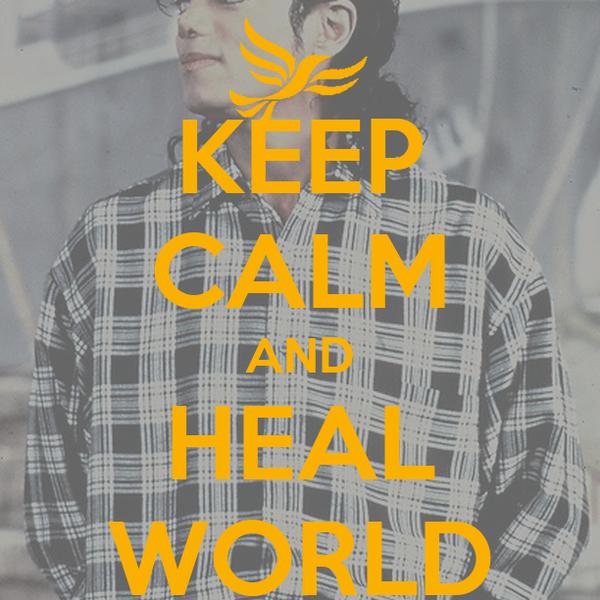 KEEP CALM AND HEAL WORLD