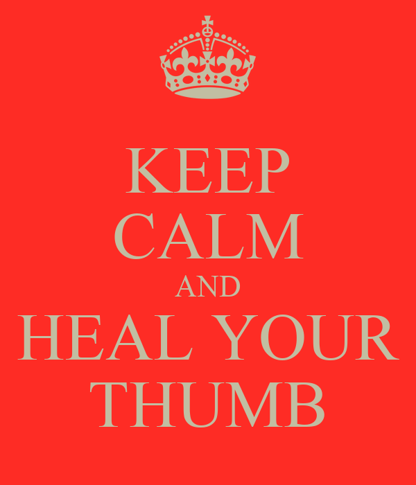 KEEP CALM AND HEAL YOUR THUMB