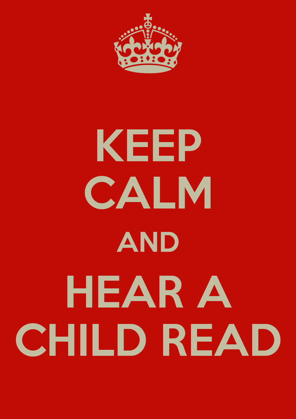 KEEP CALM AND HEAR A CHILD READ