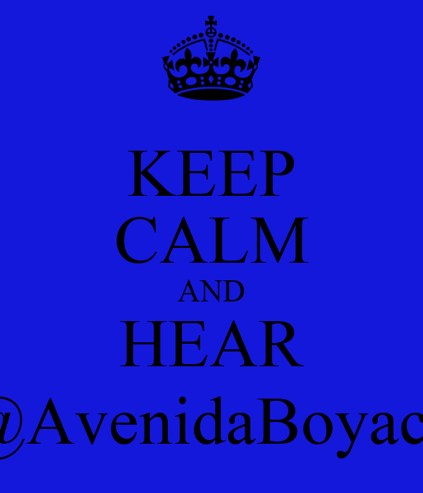 KEEP CALM AND HEAR @AvenidaBoyaca