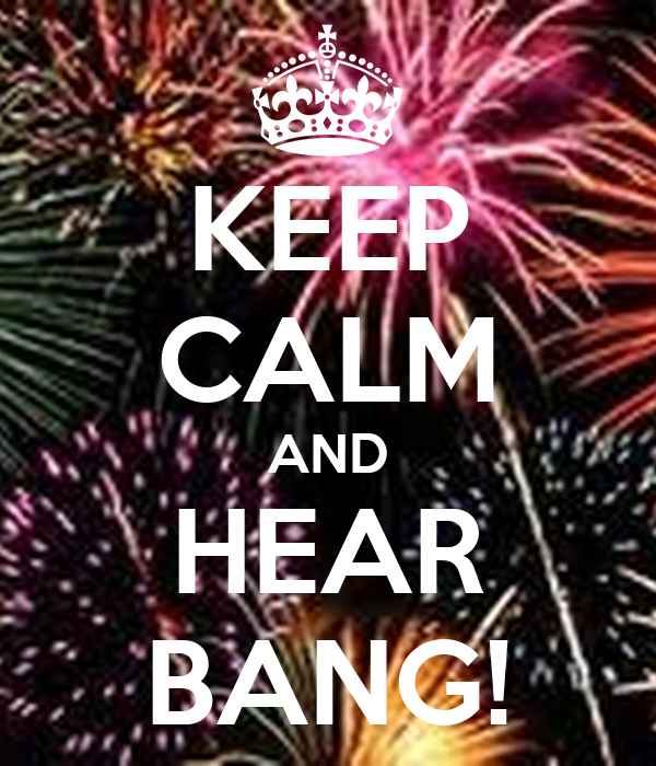 KEEP CALM AND HEAR BANG!