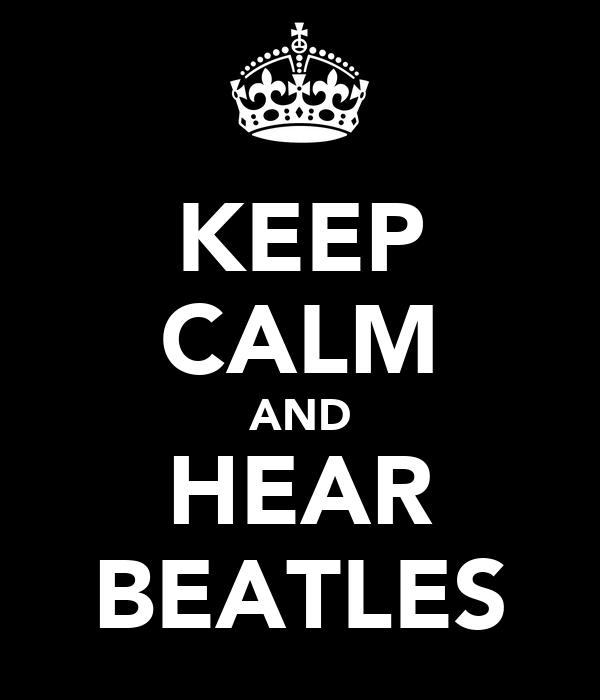 KEEP CALM AND HEAR BEATLES