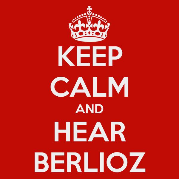KEEP CALM AND HEAR BERLIOZ