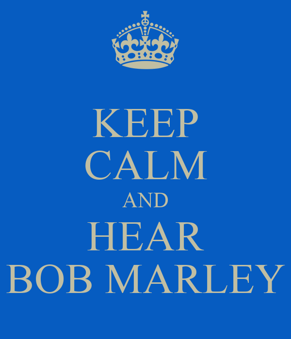 KEEP CALM AND HEAR BOB MARLEY