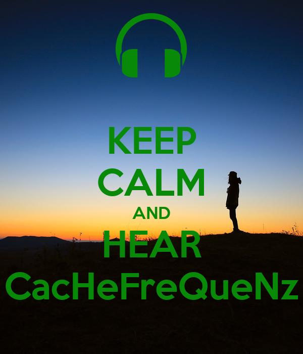 KEEP CALM AND HEAR CacHeFreQueNz