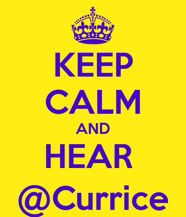 KEEP CALM AND HEAR  @Currice