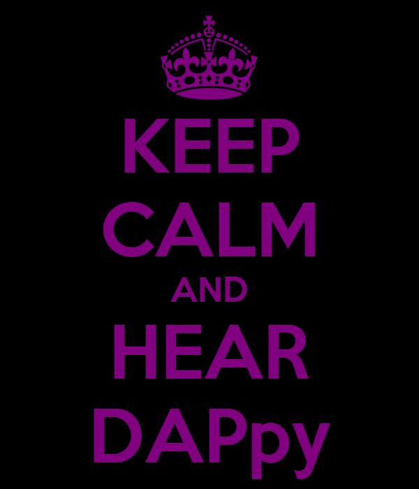 KEEP CALM AND HEAR DAPpy