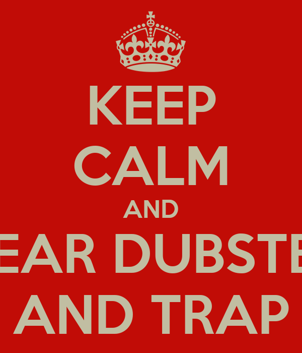 KEEP CALM AND HEAR DUBSTEP AND TRAP